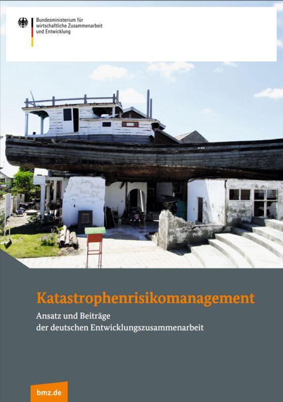 Katastrophenrisikomanagement - Ansatz und Beiträge der deutschen Entwicklungszusammenarbeit